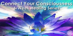 Connect Your Consciousness | 6-Week Healing Series