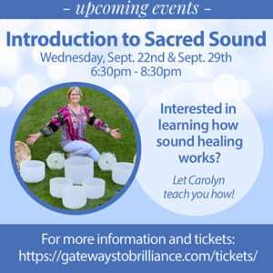 Introduction to Sacred Sound (2-part workshop) @ Gateways to Brilliance Land-Healing Places and Spiritual Spaces